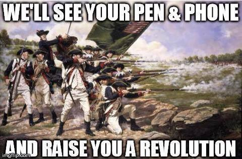 ``WE'LL SEE YOUR PEN AND PHONE AND RAISE YOU A REVOLUTION