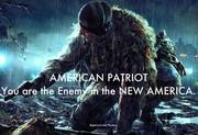 AMERICAN PATRIOT YOUR ARE THE ENEMY IN THE NEW AMERICA