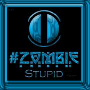 #ZombieStupid