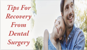 Tips for recovery from Dental Surgery