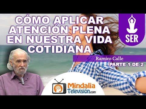 Cómo aplicar ATENCIÓN PLENA en nuestra vida cotidiana por Ramiro Calle PARTE 1