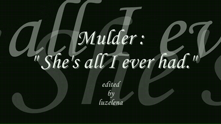 """Mulder: """"She is all I ever had."""""""