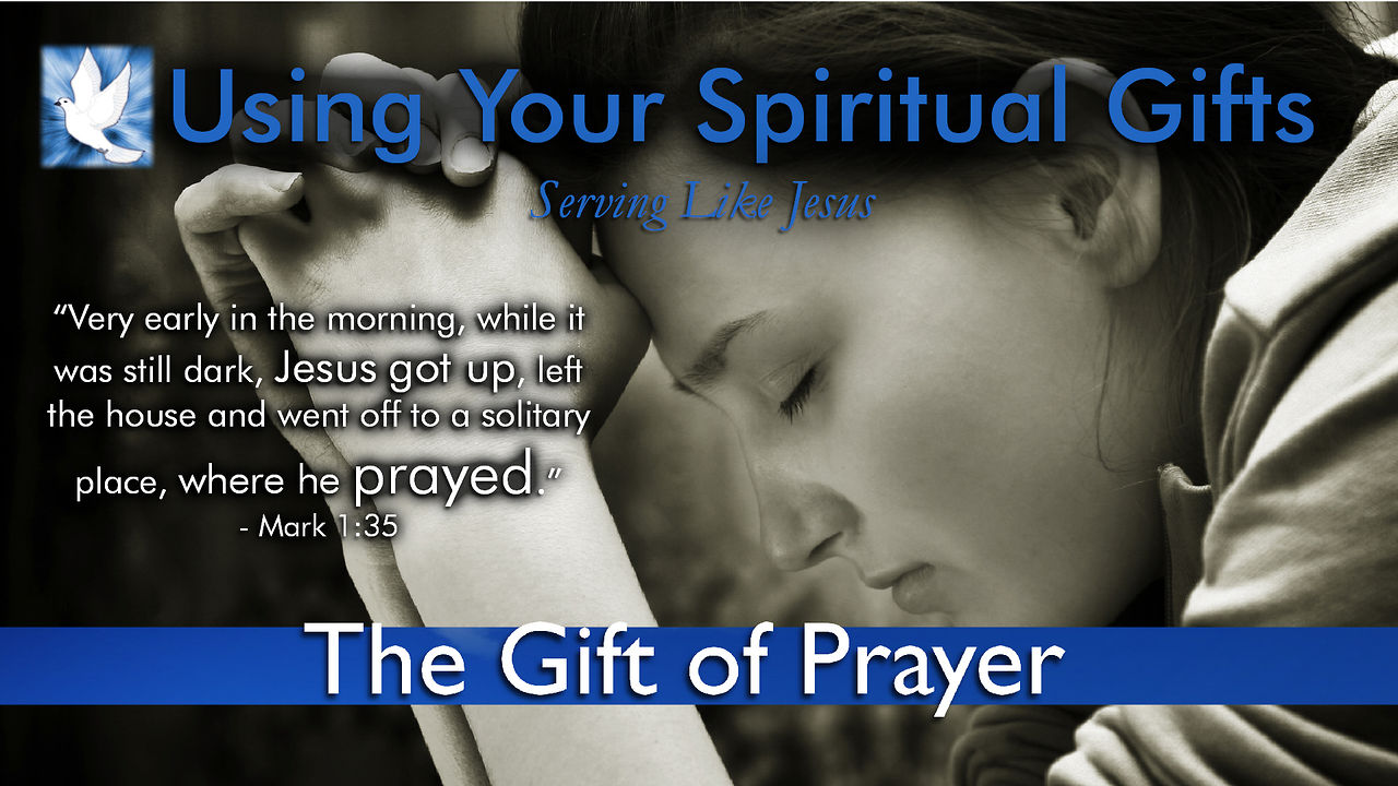 The Gift of Prayer - Using Your Spiritual Gifts