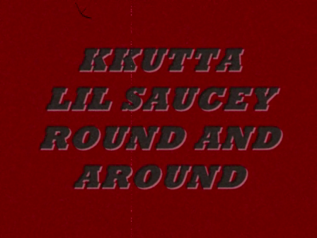 kkutta feat,lil suacey ------ROUND AND AROUND