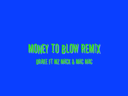 MONEY 2 BLOW REMIX-DRAKE FT MZ MACK