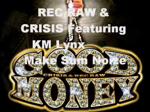 GoodMoney(Crisis & Rec Raw) featuring KM Lynx - Make Sum Noize