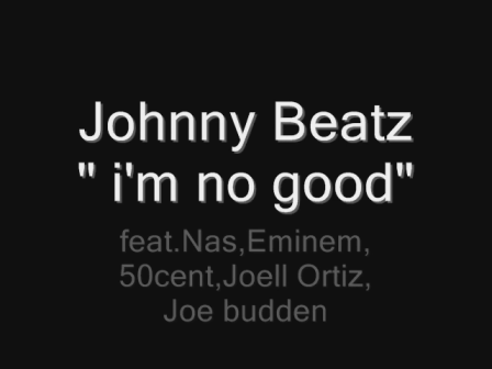 Johnny Beatz - i'm no good pt.2 feat.amy winehouse,nas,eminem,50cent,joell ortiz,joe budden