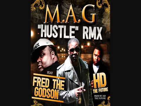 M.A.G. ft FRED THE GODSON & HD The Future - HUSTLE REMIX (AUDIO)