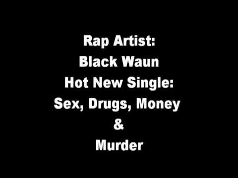 Hot New Rap Artist- Black Waun (Sex, Drugs, Money & Murder)