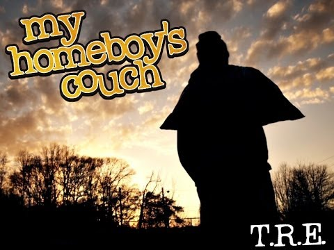 "T.R.E. - ""My Homeboy's Couch"" (Official Video)"