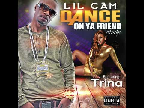 Lil Cam - Dance On Ya Friend (feat. Trina)