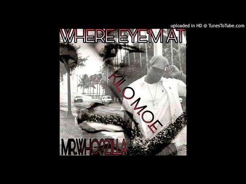 WHERE EYE'M AT MRWHOZILLA Ft  KILO M.O.E -