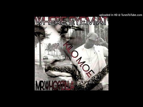 WHERE EYE'M AT MRWHOZILLA Ft  KILO M.O.E -