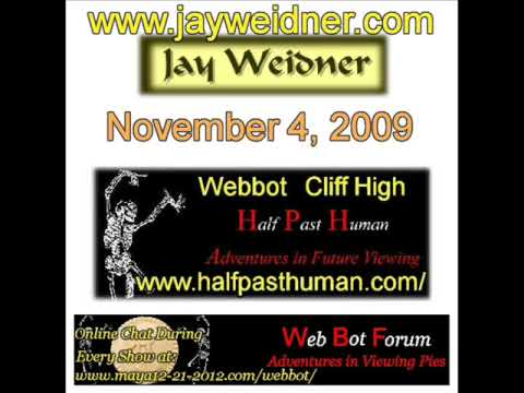 1/4  Webbot Cliff High interview with Jay Weidner November 4, 2009