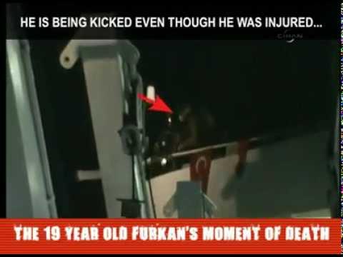 İsraeli soldiers killing Furkan 19 years (The Freedom Flotilla)