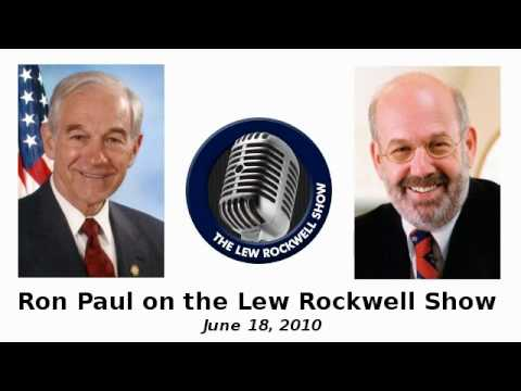 Ron Paul on the Lew Rockwell Show June 18th 2010