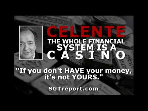 CELENTE:  'The Whole Financial System is a CASINO'
