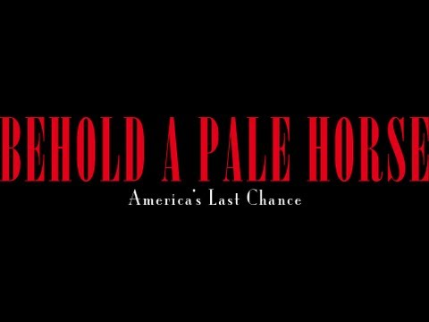 Behold A Pale Horse: America's Last Chance (Full).