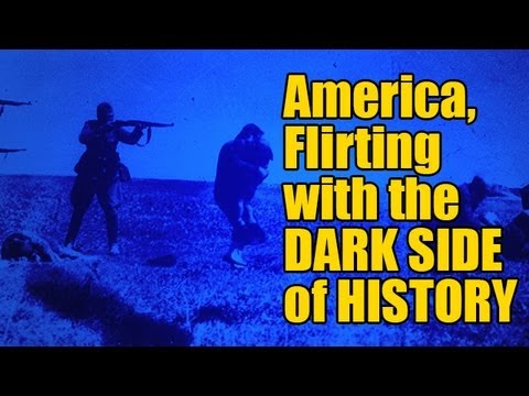 America, Flirting with the Dark Side of History