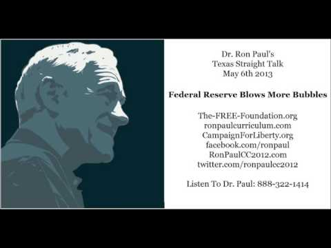 Ron Paul's Texas Straight Talk   ~ Federal Reserve Blows More Bubbles