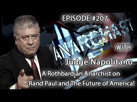 Anarchast Ep. 207 Judge Napolitano: A Rothbardian Anarchist on Rand Paul and The Future of America!