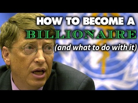 How To Become A Billionaire (and what to do with it)