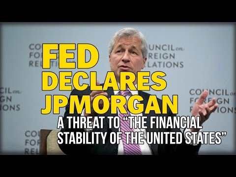 "FED DECLARES JPMORGAN A THREAT TO ""THE FINANCIAL STABILITY OF THE UNITED STATES"""