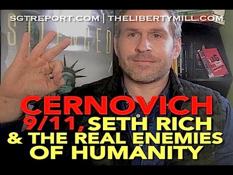 CERNOVICH, 9/11, SETH RICH & THE REAL ENEMIES OF HUMANITY