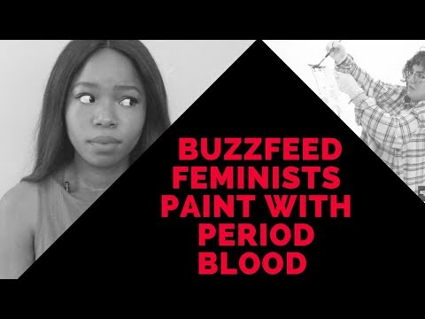 BUZZFEED FEMINISTS PAINT WITH PERIOD BLOOD!