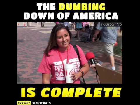 The Dumbing Down of America Is Complete!