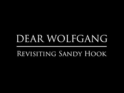 Dear Wolfgang | Revisiting Sandy Hook - 2017 New documentary