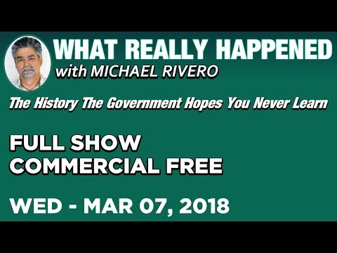 What Really Happened: Mike Rivero Wednesday 3/7/18: Today's News Talk Show