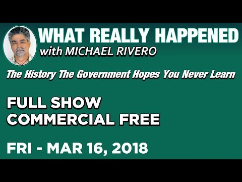 What Really Happened: Mike Rivero Friday 3/16/18: Today's News Talk Show
