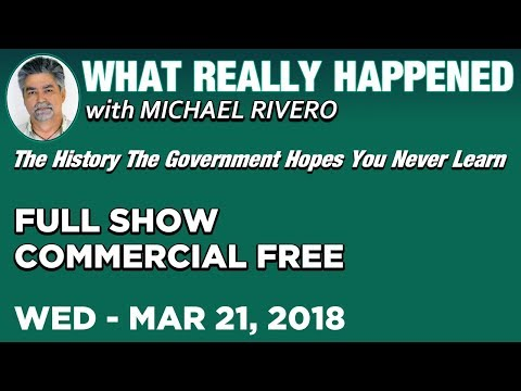 What Really Happened: Mike Rivero Wednesday 3/21/18: Today's News Talk Show
