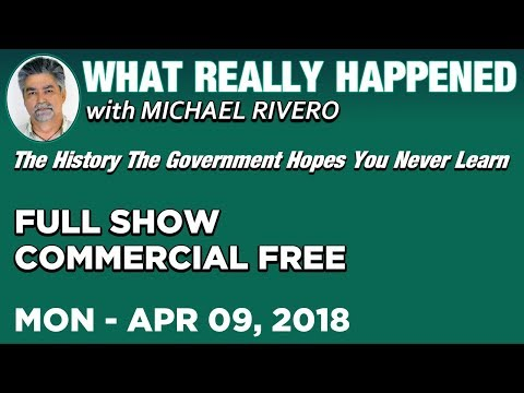 What Really Happened: Mike Rivero Monday 4/9/18: Today's News Talk Show