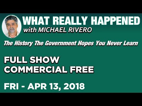 What Really Happened: Mike Rivero Friday 4/13/18: Today's News Talk Show