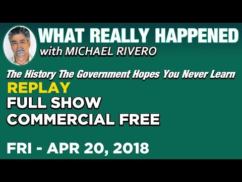 What Really Happened: Mike Rivero Friday 4/20/18: Today's News Talk Show