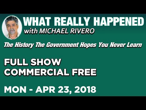 What Really Happened: Mike Rivero Monday 4/23/18: Today's News Talk Show