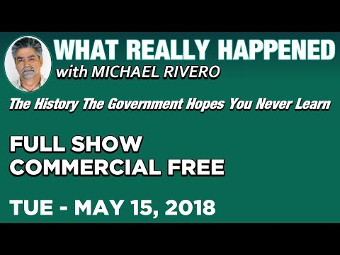 What Really Happened: Mike Rivero Tuesday 5/15/18: Today's News Talk Show