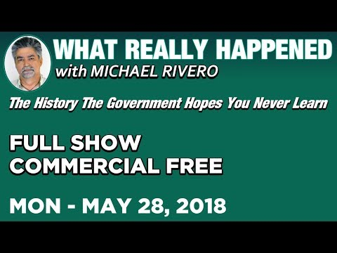What Really Happened: Mike Rivero Monday 5/28/18: Today's News Talk Show