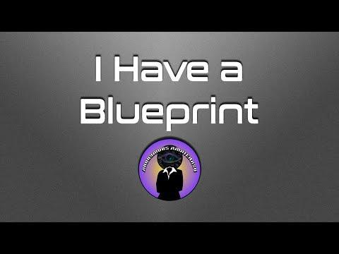 I Have a Blueprint