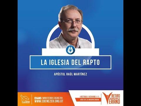 La Iglesia del Rapto - Apóstol Raúl Martínez