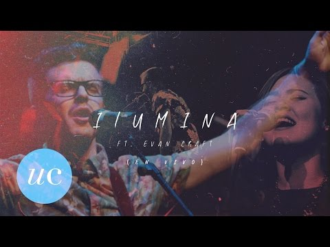 Un Corazón FT. Evan Craft - Ilumina (en vivo)