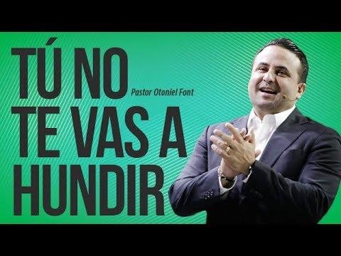 Pastor Otoniel Font - Tú No te Vas a Hundir