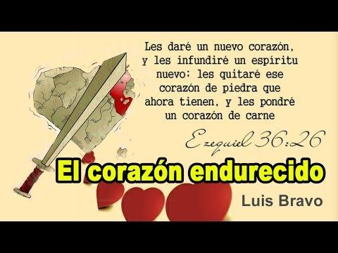 El corazón endurecido - Luis Bravo