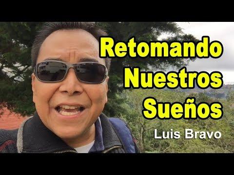 Retomando nuestros sueños - Luis Bravo
