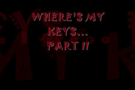 WHERE'S MY KEYS PART II
