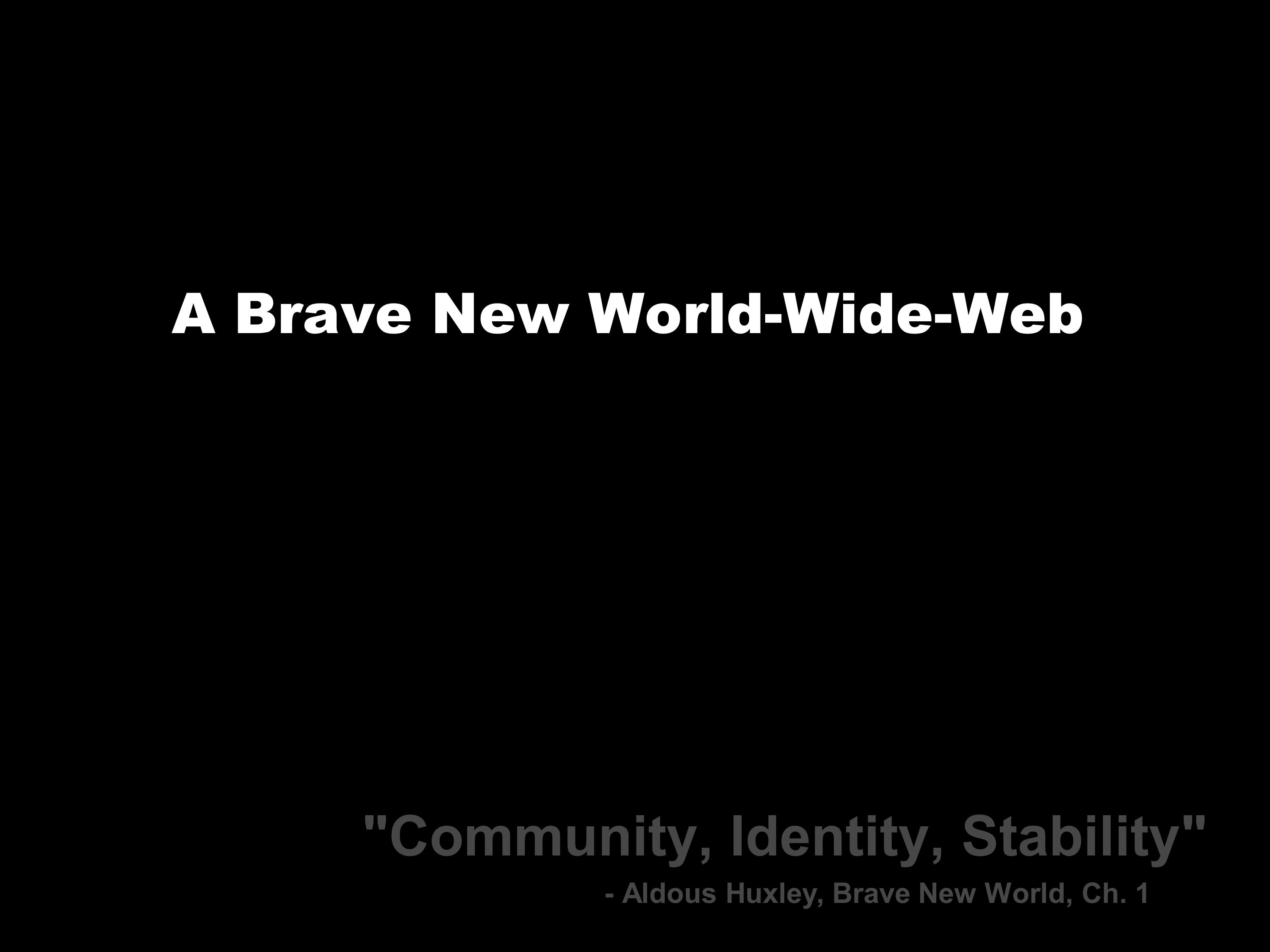 A Brave New World-Wide-Web