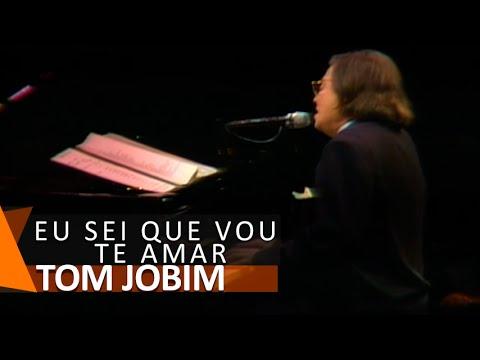 Tom Jobim - Eu sei que vou te Amar
