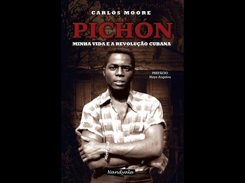 Pichón – Minha Vida e a Revolução Cubana. Autobiografia de Carlos Moore.